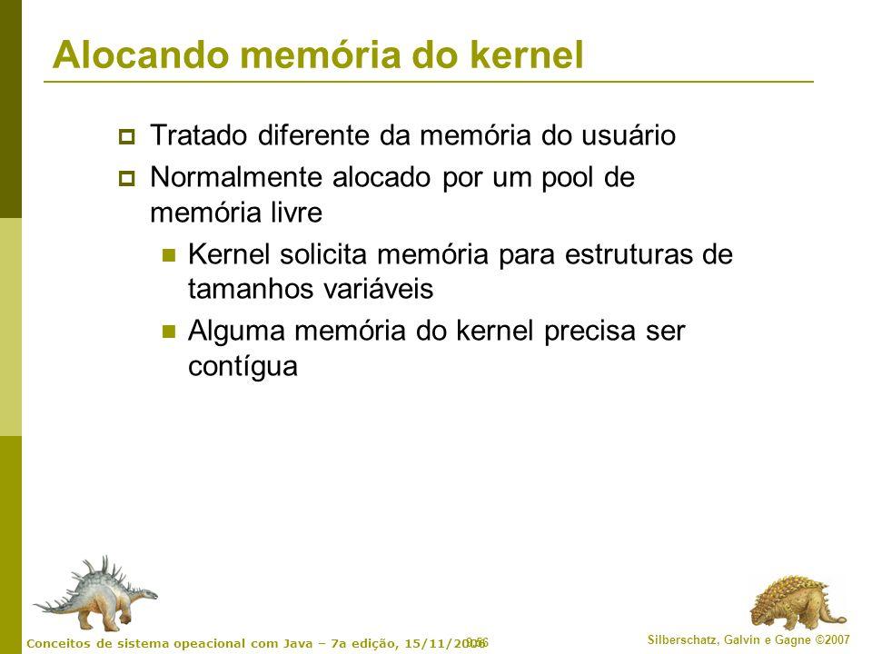 9.56 Silberschatz, Galvin e Gagne ©2007 Conceitos de sistema opeacional com Java – 7a edição, 15/11/2006 Alocando memória do kernel Tratado diferente