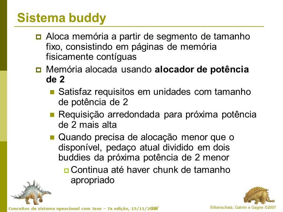 9.57 Silberschatz, Galvin e Gagne ©2007 Conceitos de sistema opeacional com Java – 7a edição, 15/11/2006 Sistema buddy Aloca memória a partir de segme