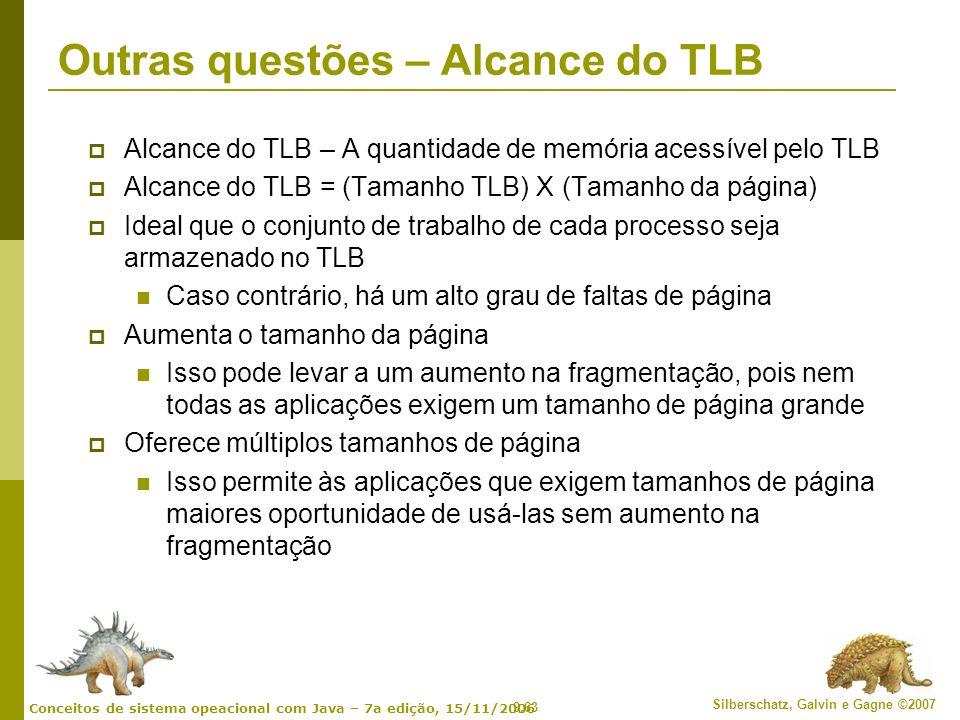 9.63 Silberschatz, Galvin e Gagne ©2007 Conceitos de sistema opeacional com Java – 7a edição, 15/11/2006 Outras questões – Alcance do TLB Alcance do T