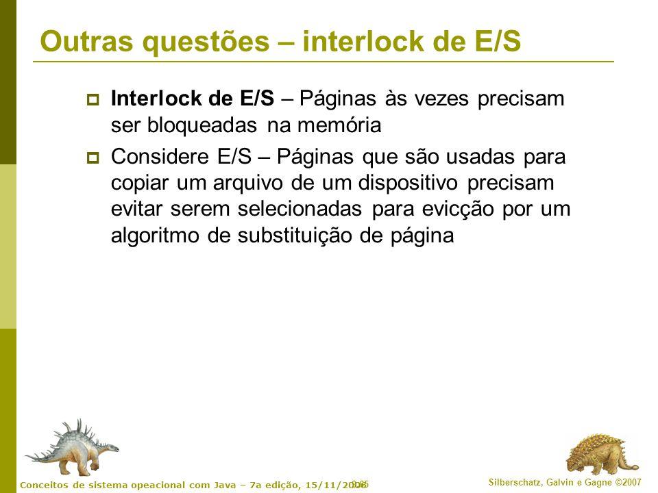 9.65 Silberschatz, Galvin e Gagne ©2007 Conceitos de sistema opeacional com Java – 7a edição, 15/11/2006 Outras questões – interlock de E/S Interlock