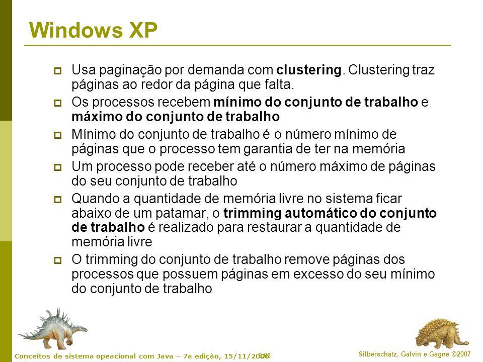 9.68 Silberschatz, Galvin e Gagne ©2007 Conceitos de sistema opeacional com Java – 7a edição, 15/11/2006 Windows XP Usa paginação por demanda com clus