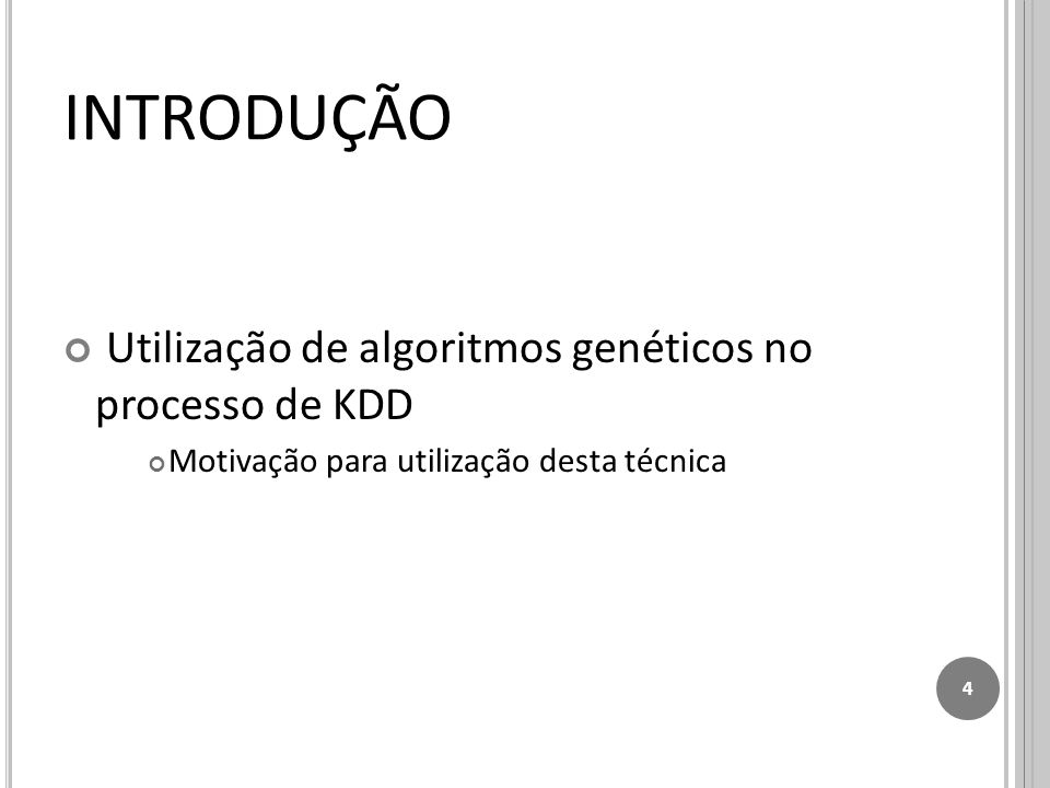 Utilização de algoritmos genéticos no processo de KDD Motivação para utilização desta técnica 4 INTRODUÇÃO