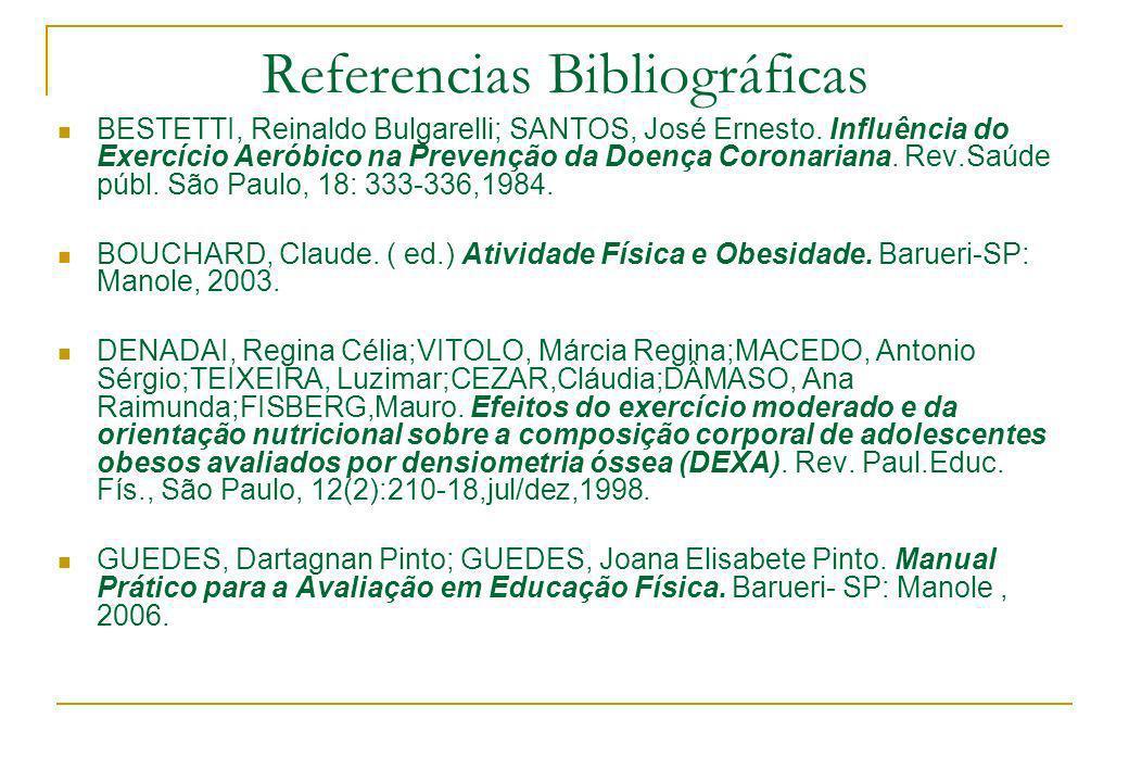 Referencias Bibliográficas BESTETTI, Reinaldo Bulgarelli; SANTOS, José Ernesto. Influência do Exercício Aeróbico na Prevenção da Doença Coronariana. R
