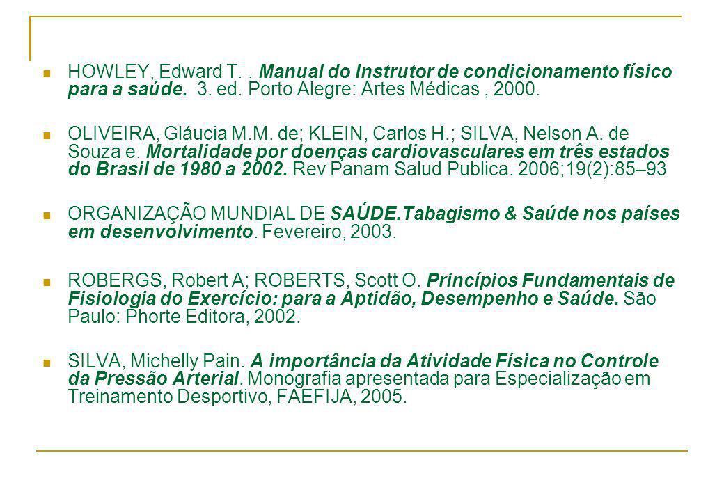 HOWLEY, Edward T.. Manual do Instrutor de condicionamento físico para a saúde. 3. ed. Porto Alegre: Artes Médicas, 2000. OLIVEIRA, Gláucia M.M. de; KL