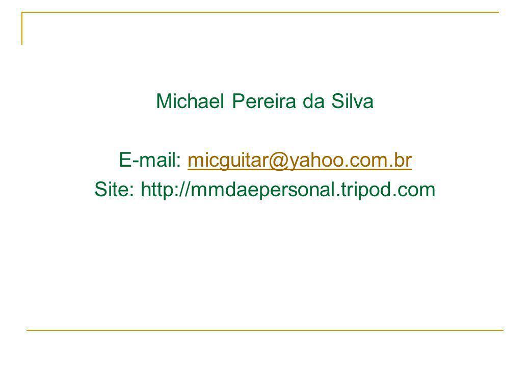 Michael Pereira da Silva E-mail: micguitar@yahoo.com.brmicguitar@yahoo.com.br Site: http://mmdaepersonal.tripod.com