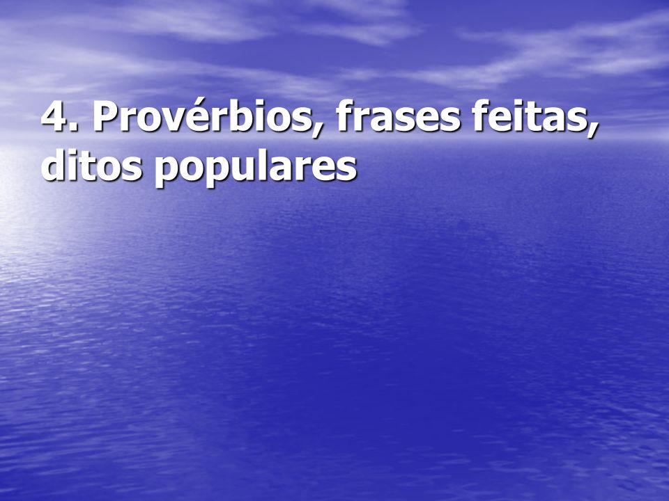 4. Provérbios, frases feitas, ditos populares