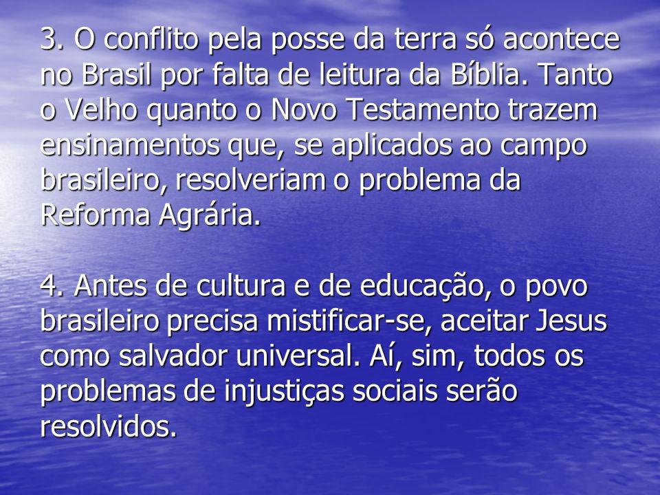3. O conflito pela posse da terra só acontece no Brasil por falta de leitura da Bíblia. Tanto o Velho quanto o Novo Testamento trazem ensinamentos que