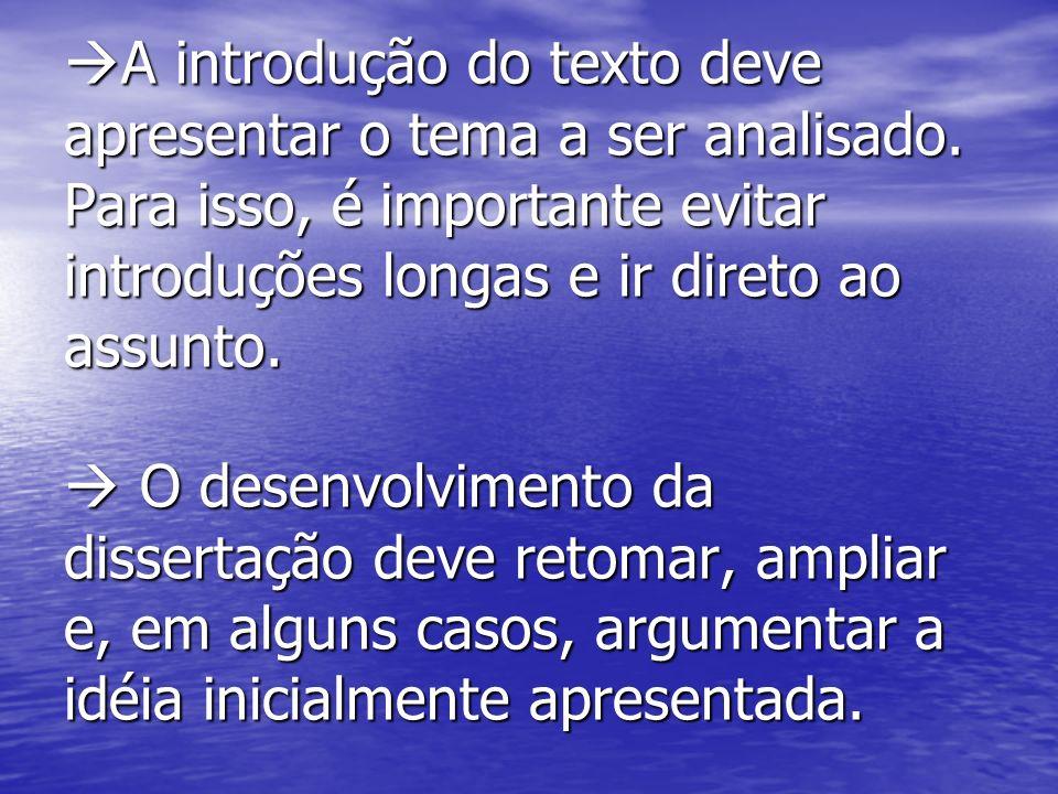 A introdução do texto deve apresentar o tema a ser analisado. Para isso, é importante evitar introduções longas e ir direto ao assunto. O desenvolvime