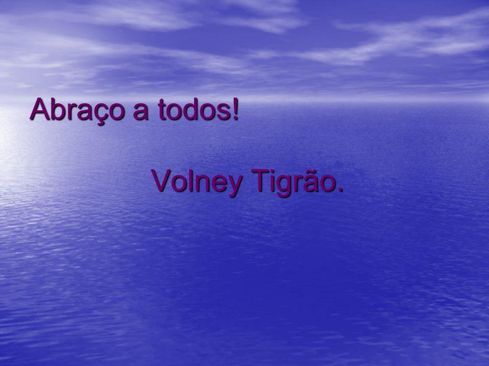 Abraço a todos! Volney Tigrão.