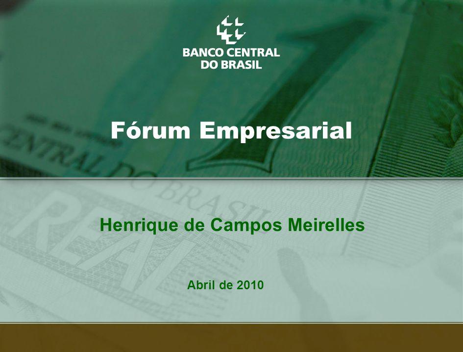 1 Fórum Empresarial Abril de 2010 Henrique de Campos Meirelles