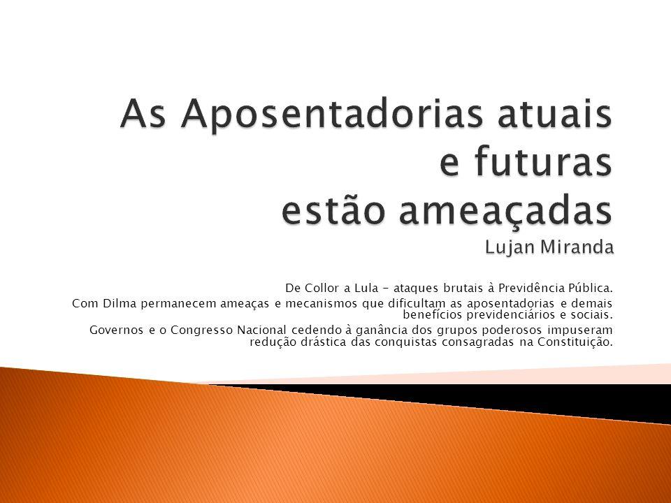 De Collor a Lula - ataques brutais à Previdência Pública.