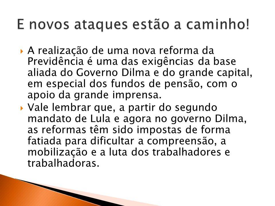 A realização de uma nova reforma da Previdência é uma das exigências da base aliada do Governo Dilma e do grande capital, em especial dos fundos de pensão, com o apoio da grande imprensa.