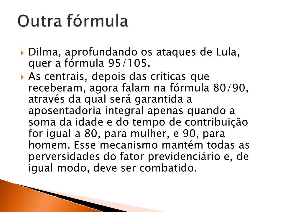 Dilma, aprofundando os ataques de Lula, quer a fórmula 95/105.