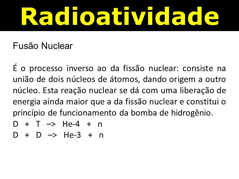 Fusão Nuclear É o processo inverso ao da fissão nuclear: consiste na união de dois núcleos de átomos, dando origem a outro núcleo.