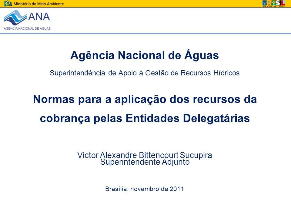 Agência Nacional de Águas Superintendência de Apoio à Gestão de Recursos Hídricos Normas para a aplicação dos recursos da cobrança pelas Entidades Del