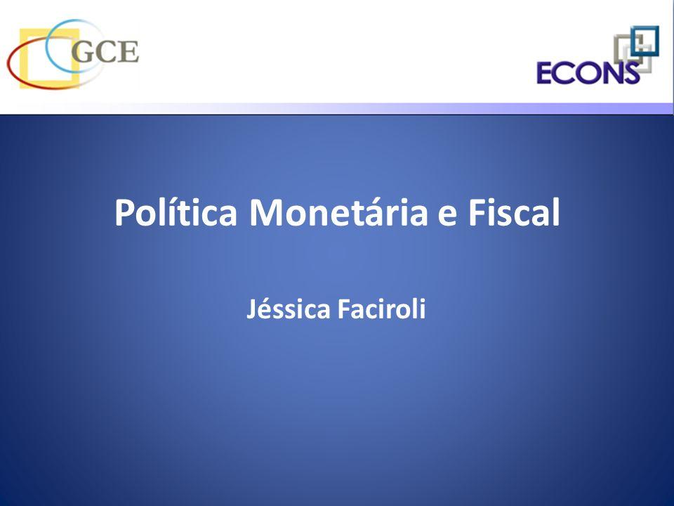 Política Monetária e Fiscal Jéssica Faciroli