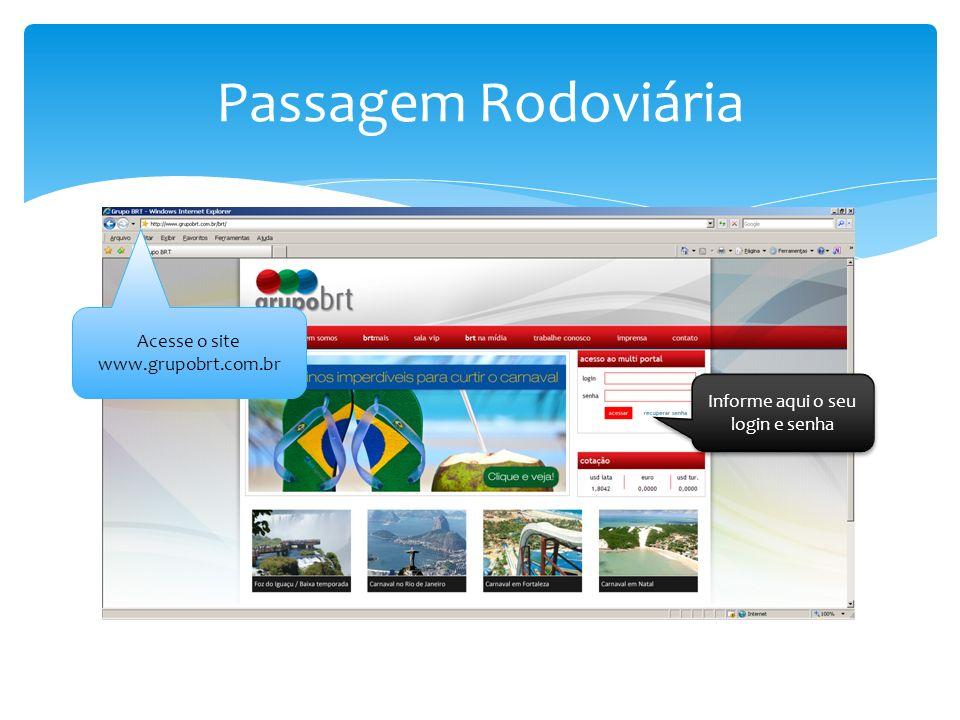Acesse o site www.grupobrt.com.br Informe aqui o seu login e senha