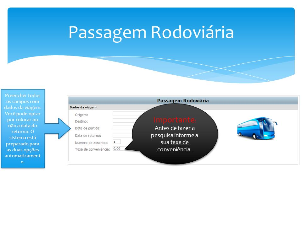 Passagem Rodoviária Preencher todos os campos com dados da viagem. Você pode optar por colocar ou não a data do retorno. O sistema está preparado para