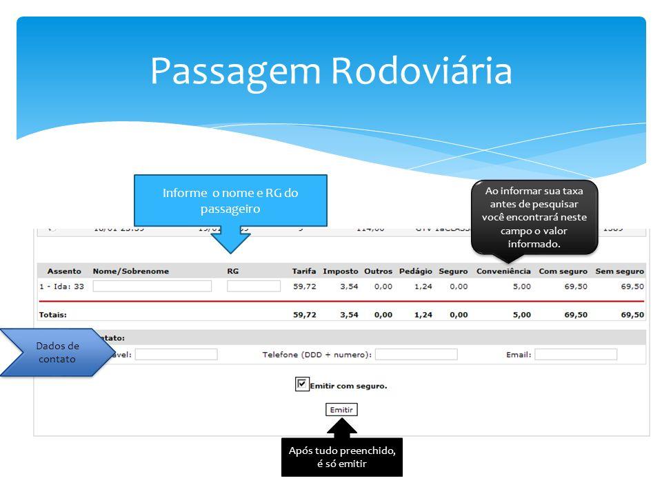 Passagem Rodoviária Informe o nome e RG do passageiro Após tudo preenchido, é só emitir Dados de contato Ao informar sua taxa antes de pesquisar você