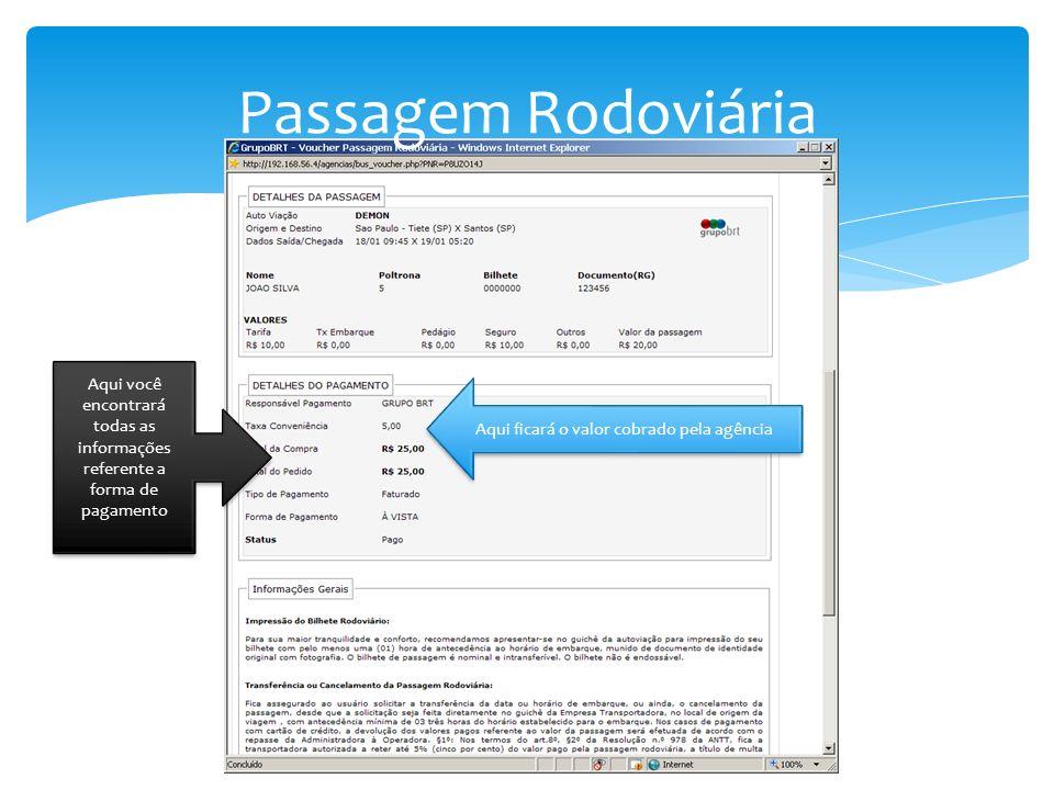 Passagem Rodoviária Aqui ficará o valor cobrado pela agência Aqui você encontrará todas as informações referente a forma de pagamento
