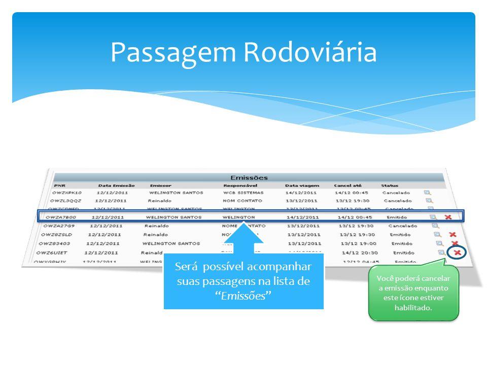 Passagem Rodoviária Será possível acompanhar suas passagens na lista deEmissões Você poderá cancelar a emissão enquanto este ícone estiver habilitado.