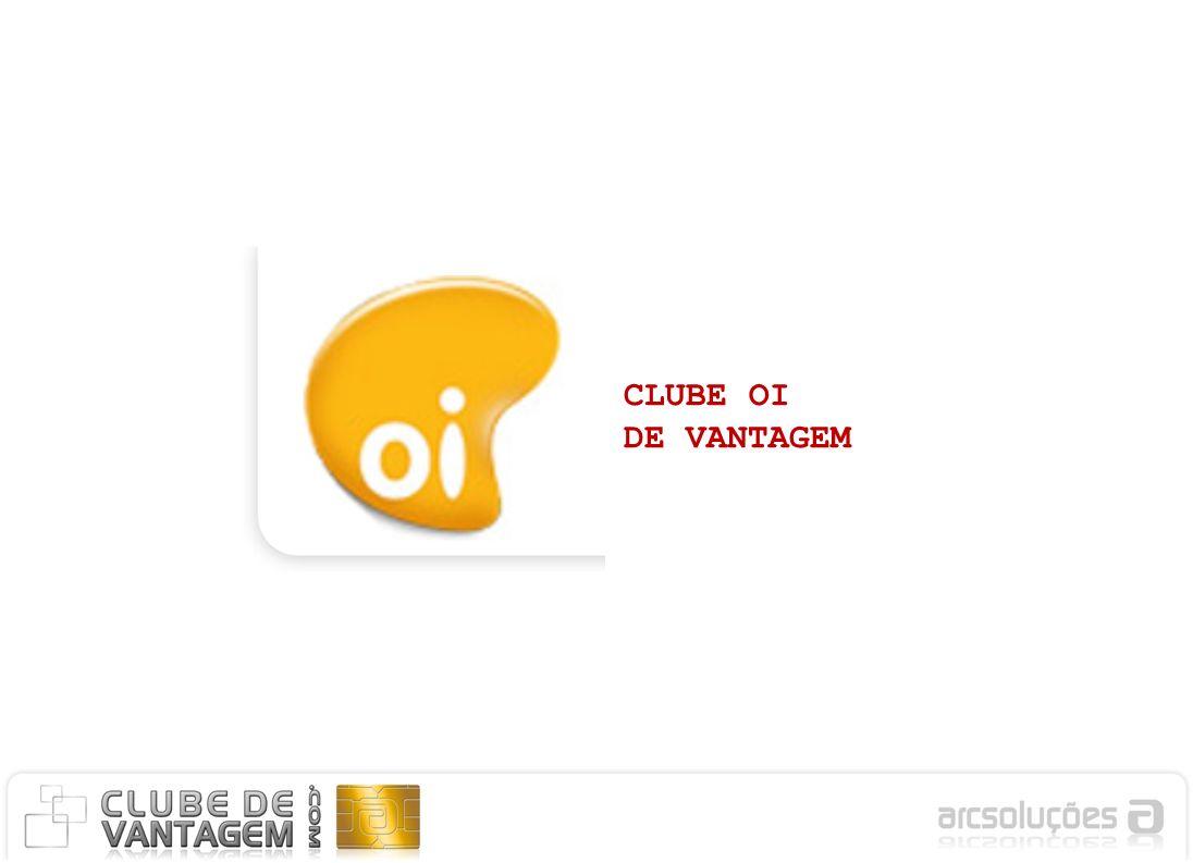 CLUBE OI DE VANTAGEM Torne-se um Credenciado Com o Clube de Vantagem da OI você tem uma oportunidade única de associar a sua marca a um grande número de consumidores com poder de compra, seu estabelecimento aparecerá em diversos canais de mídia.