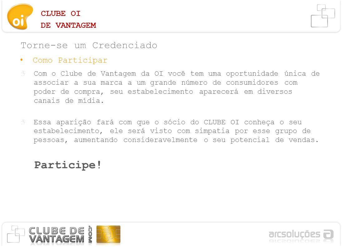 CLUBE OI DE VANTAGEM Associe-se e ganhe Você só tem a Ganhar Seu estabelecimento aparecerá no site do CLUBE DE VANTAGEM.COM, e no site da OI.