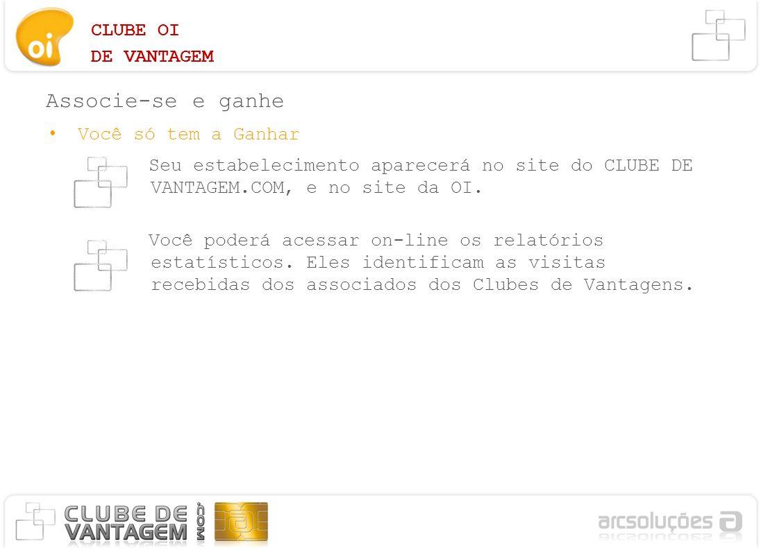 CLUBE OI DE VANTAGEM Associe-se e ganhe Você só tem a Ganhar Seu estabelecimento aparecerá no site do CLUBE DE VANTAGEM.COM, e no site da OI. Você pod