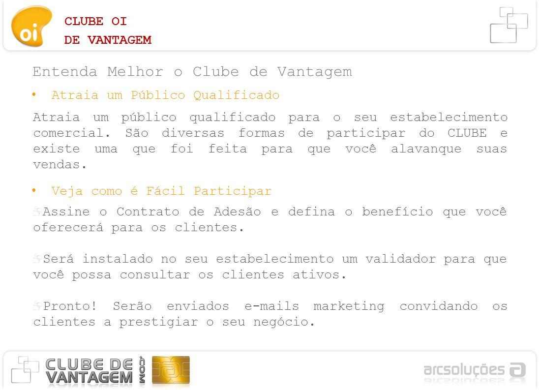 CLUBE OI DE VANTAGEM Entenda Melhor o Clube de Vantagem Atraia um público qualificado para o seu estabelecimento comercial. São diversas formas de par