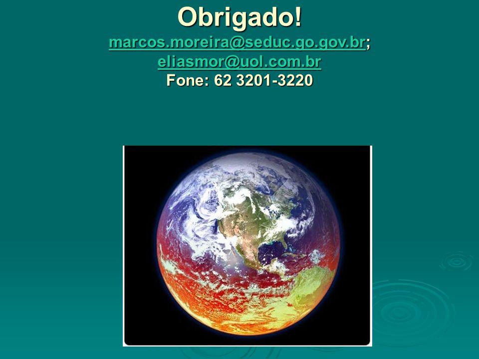 Obrigado! marcos.moreira@seduc.go.gov.br; eliasmor@uol.com.br Fone: 62 3201-3220 marcos.moreira@seduc.go.gov.br eliasmor@uol.com.br marcos.moreira@sed
