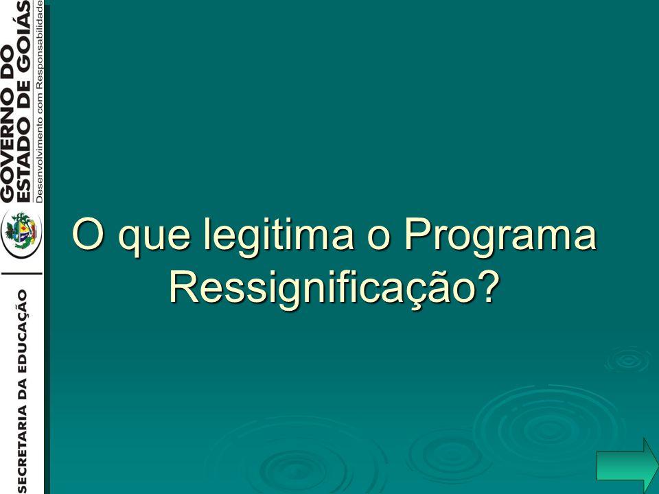O que legitima o Programa Ressignificação?