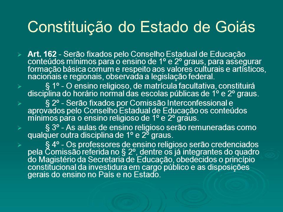 Constituição do Estado de Goiás Art. 162 - Serão fixados pelo Conselho Estadual de Educação conteúdos mínimos para o ensino de 1º e 2º graus, para ass