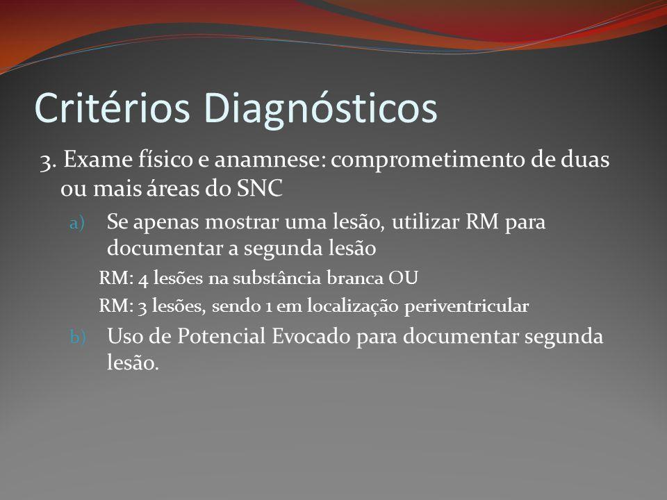 Critérios Diagnósticos 3. Exame físico e anamnese: comprometimento de duas ou mais áreas do SNC a) Se apenas mostrar uma lesão, utilizar RM para docum