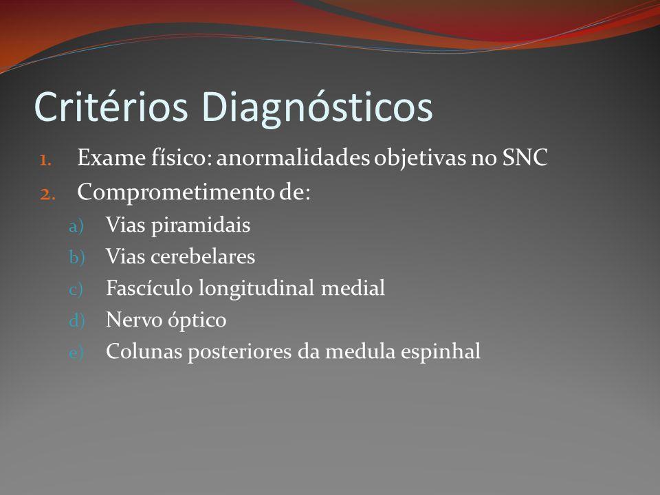 Critérios Diagnósticos 1. Exame físico: anormalidades objetivas no SNC 2. Comprometimento de: a) Vias piramidais b) Vias cerebelares c) Fascículo long