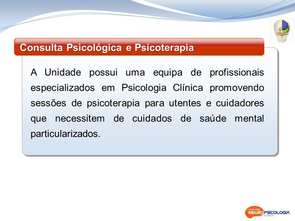 A Unidade possui uma equipa de profissionais especializados em Psicologia Clínica promovendo sessões de psicoterapia para utentes e cuidadores que nec