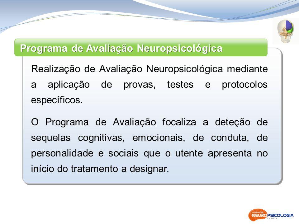 Realização de Avaliação Neuropsicológica mediante a aplicação de provas, testes e protocolos específicos. O Programa de Avaliação focaliza a deteção d