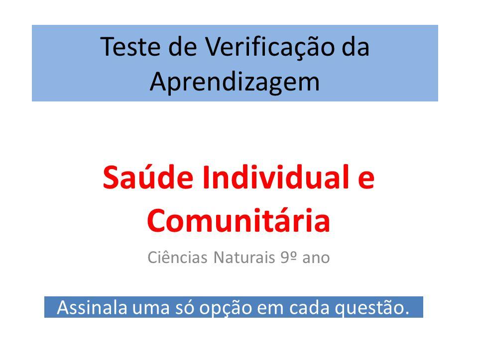 Teste de Verificação da Aprendizagem Saúde Individual e Comunitária Ciências Naturais 9º ano Assinala uma só opção em cada questão.