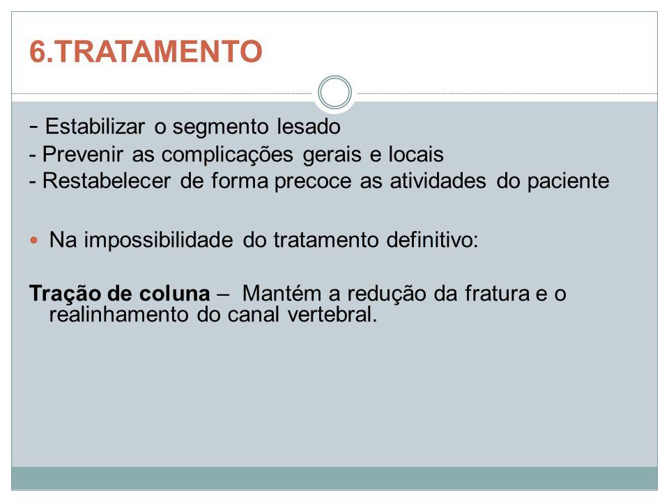 6.TRATAMENTO - Estabilizar o segmento lesado - Prevenir as complicações gerais e locais - Restabelecer de forma precoce as atividades do paciente Na i
