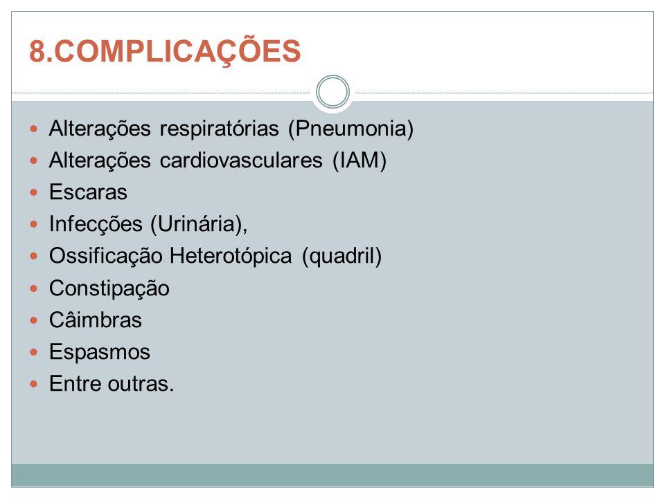 8.COMPLICAÇÕES Alterações respiratórias (Pneumonia) Alterações cardiovasculares (IAM) Escaras Infecções (Urinária), Ossificação Heterotópica (quadril)
