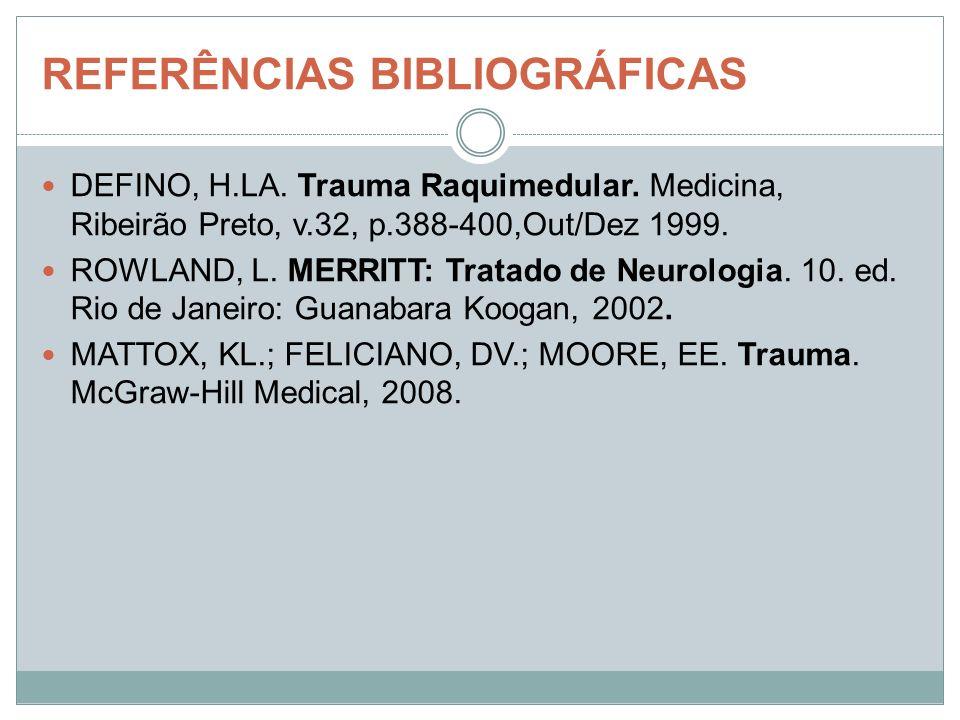 REFERÊNCIAS BIBLIOGRÁFICAS DEFINO, H.LA. Trauma Raquimedular. Medicina, Ribeirão Preto, v.32, p.388-400,Out/Dez 1999. ROWLAND, L. MERRITT: Tratado de