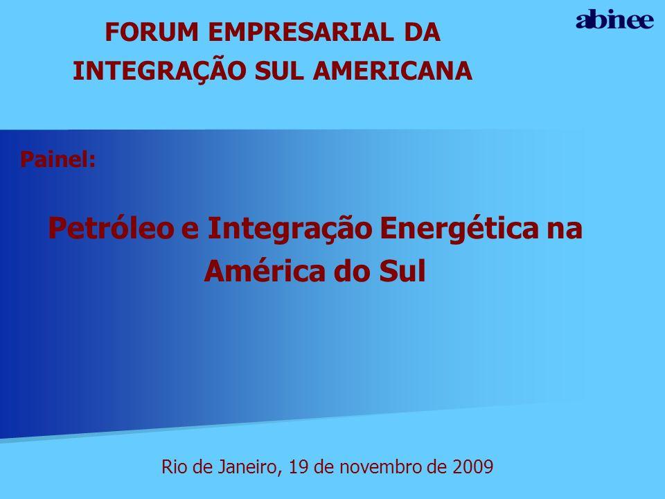 Painel: Petróleo e Integração Energética na América do Sul FORUM EMPRESARIAL DA INTEGRAÇÃO SUL AMERICANA Rio de Janeiro, 19 de novembro de 2009