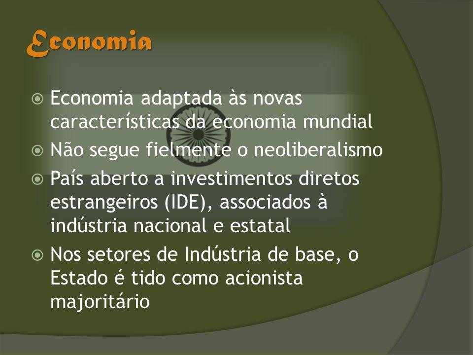Economia Economia adaptada às novas características da economia mundial Não segue fielmente o neoliberalismo País aberto a investimentos diretos estra