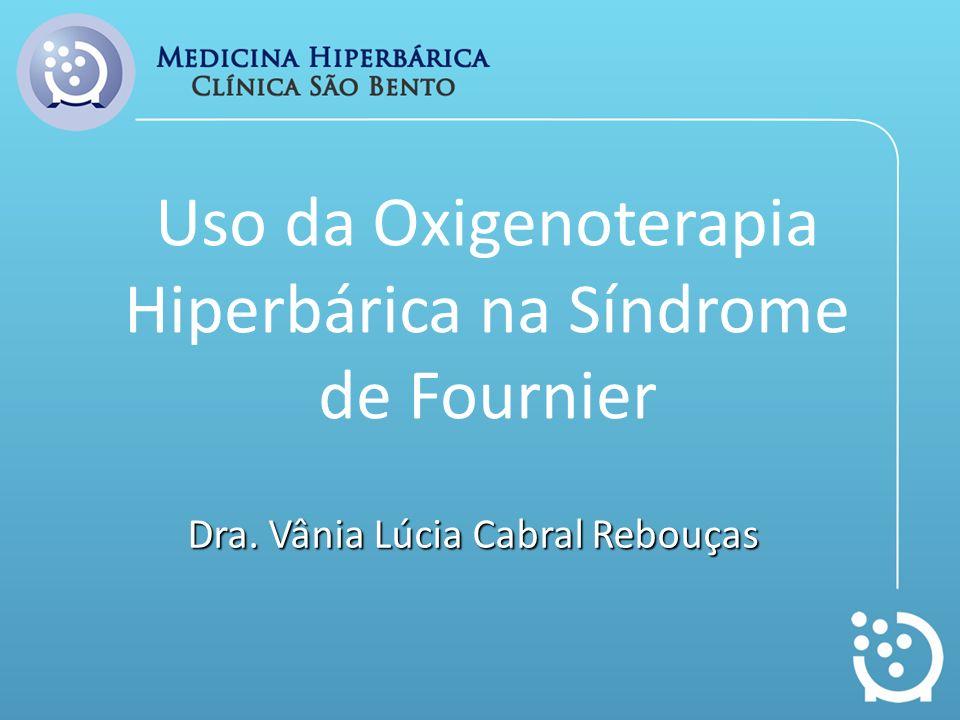 Uso da Oxigenoterapia Hiperbárica na Síndrome de Fournier Dra. Vânia Lúcia Cabral Rebouças