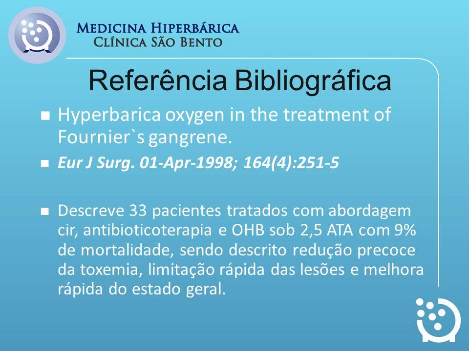 Referência Bibliográfica Hyperbarica oxygen in the treatment of Fournier`s gangrene. Eur J Surg. 01-Apr-1998; 164(4):251-5 Descreve 33 pacientes trata