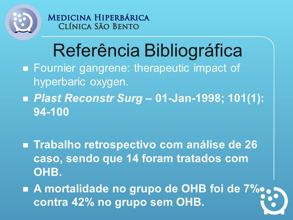 Referência Bibliográfica Fournier gangrene: therapeutic impact of hyperbaric oxygen. Plast Reconstr Surg – 01-Jan-1998; 101(1): 94-100 Trabalho retros