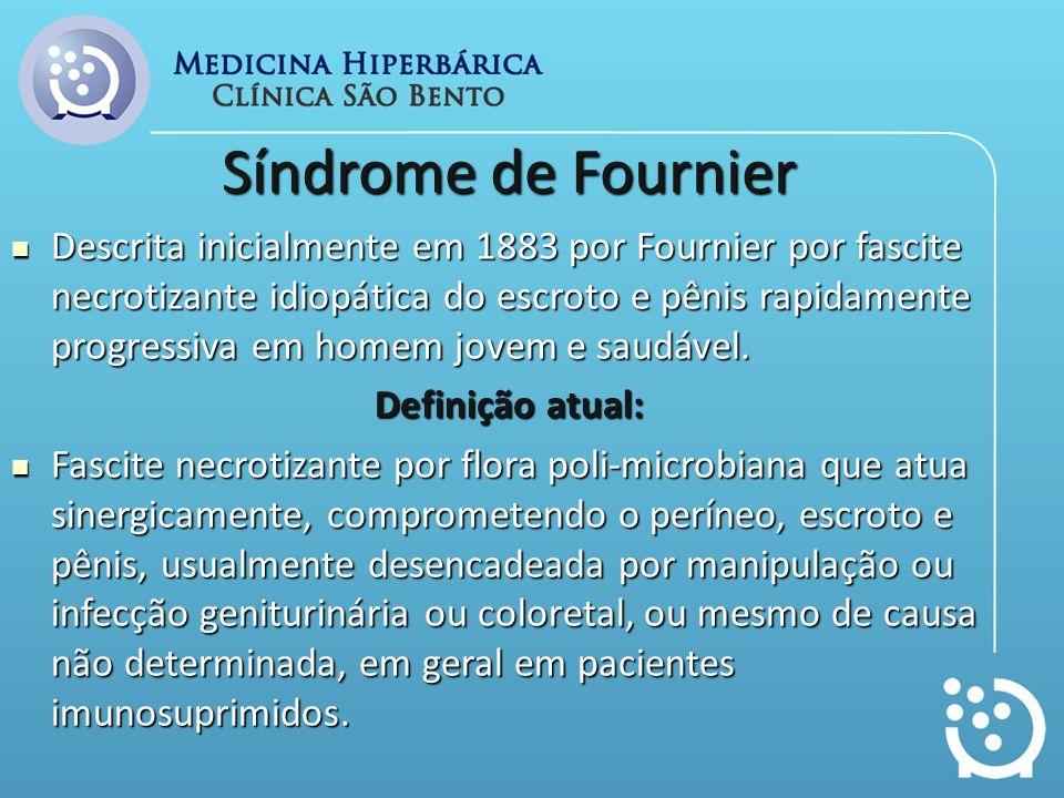 Síndrome de Fournier Descrita inicialmente em 1883 por Fournier por fascite necrotizante idiopática do escroto e pênis rapidamente progressiva em home