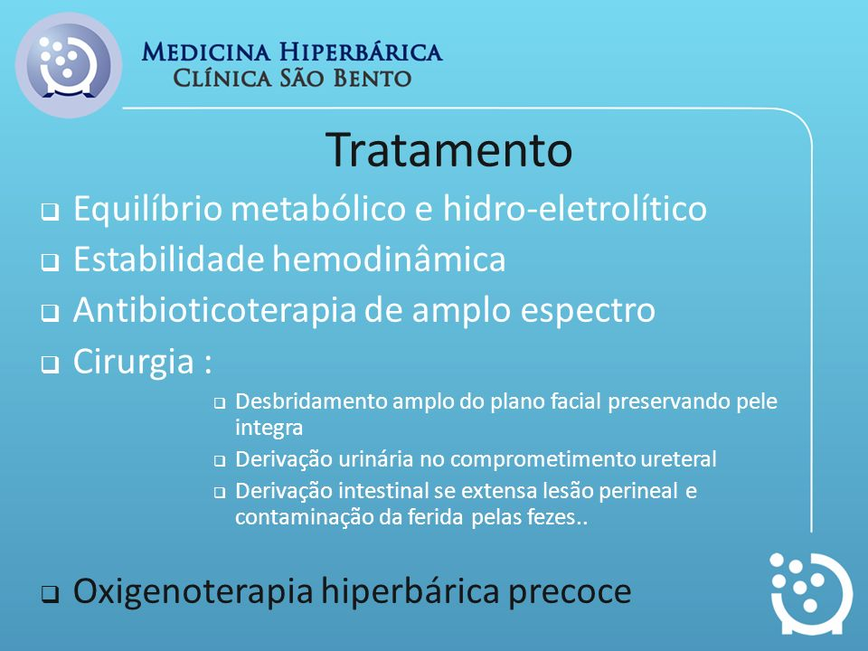 Tratamento Equilíbrio metabólico e hidro-eletrolítico Estabilidade hemodinâmica Antibioticoterapia de amplo espectro Cirurgia : Desbridamento amplo do