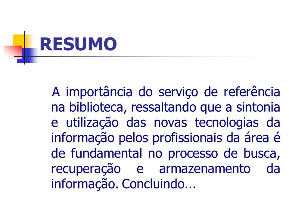 RESUMO A importância do serviço de referência na biblioteca, ressaltando que a sintonia e utilização das novas tecnologias da informação pelos profiss