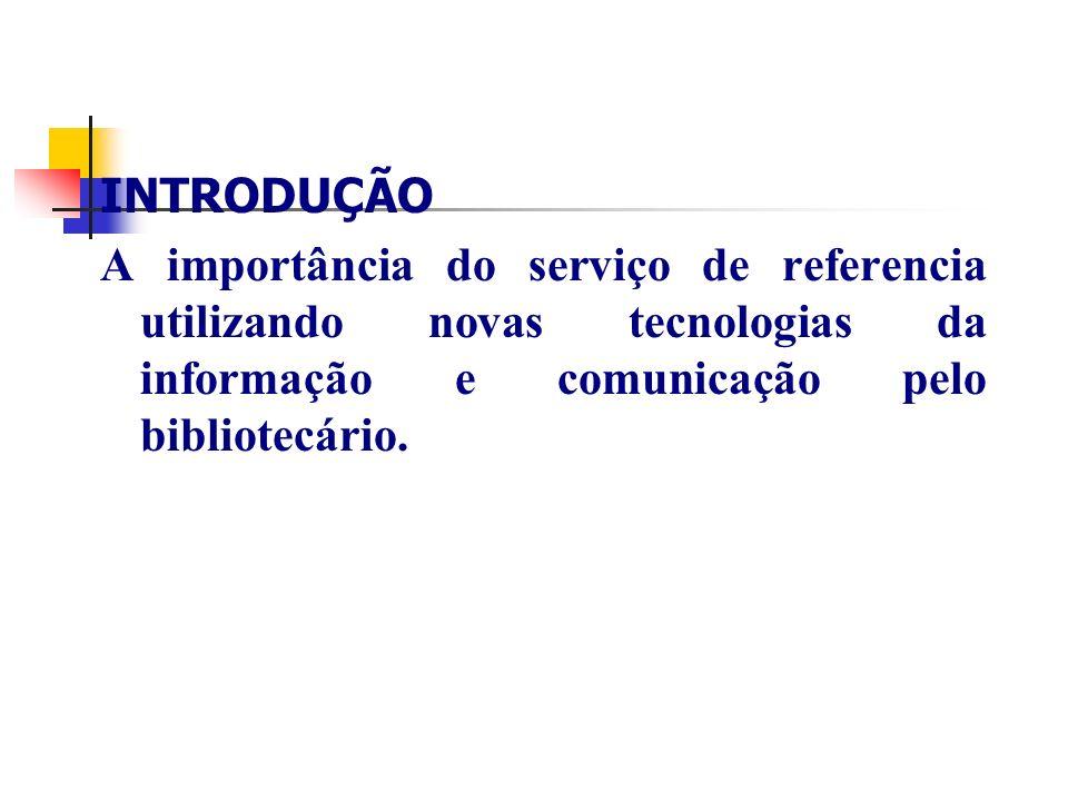 INTRODUÇÃO A importância do serviço de referencia utilizando novas tecnologias da informação e comunicação pelo bibliotecário.