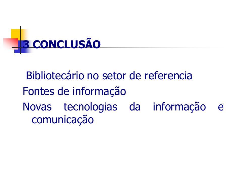3 CONCLUSÃO Bibliotecário no setor de referencia Fontes de informação Novas tecnologias da informação e comunicação